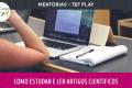 Mentoria - Como estudar e ler Artigos Científicos