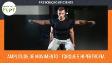 Prescrição Eficiente - Amplitude de Movimento - Torque e Hipertrofia