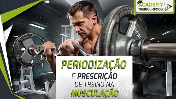 Periodização e Prescrição de Treino - Musculação