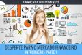 Despertando para o Mercado Financeiro - Introdução - Parte 1